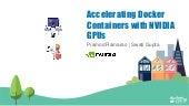 DCSF 19 Accelerating Docker Containers with NVIDIA GPUs