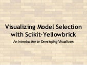 Visualizing Model Selection with Scikit-Yellowbrick: An Introduction to Developing Visualizers