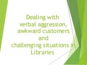Dealing with verbal aggression awkward customers and challenging situations in libraries