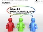 Debate 2.0 -- From Peer Review to Crowd Review