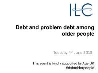 Debt and problem debt among older people 4june13 - presentation
