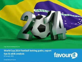 FIFA World Cup Football Finals 2014 online betting tips, preview & odds analysis