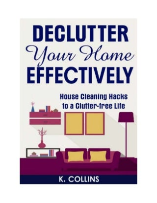Declutter Your Home Effectively: House Cleaning Hacks to a Clutter Free Life: Home Organization and Management Tips / Decluttering your Life and Home Effectively