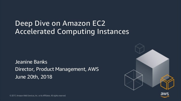 Deep Dive on Amazon EC2 Accelerated Computing