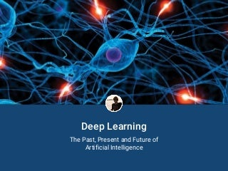 Deep Learning - The Past, Present and Future of Artificial Intelligence
