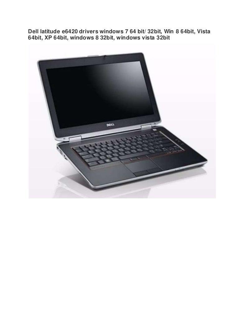 Dell latitude e6420 drivers windows 7 64 bit/ 32bit, win 8, vista.