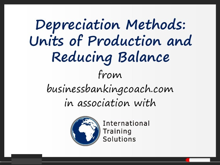 Depreciation methods; units of production and reducing balance