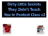Dirty Little Secrets They Didn't Teach You In Pentest Class v2