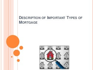 Description of important types of mortgage