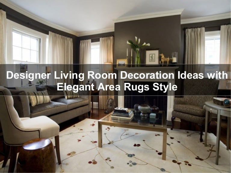 Designer Living designerlivingroomdecorationideaswithelegantarearugsstyle-150508115842-lva1-app6892-thumbnail-4?cb=1431086365