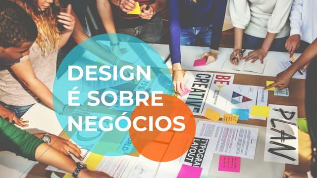 Design é sobre negócios