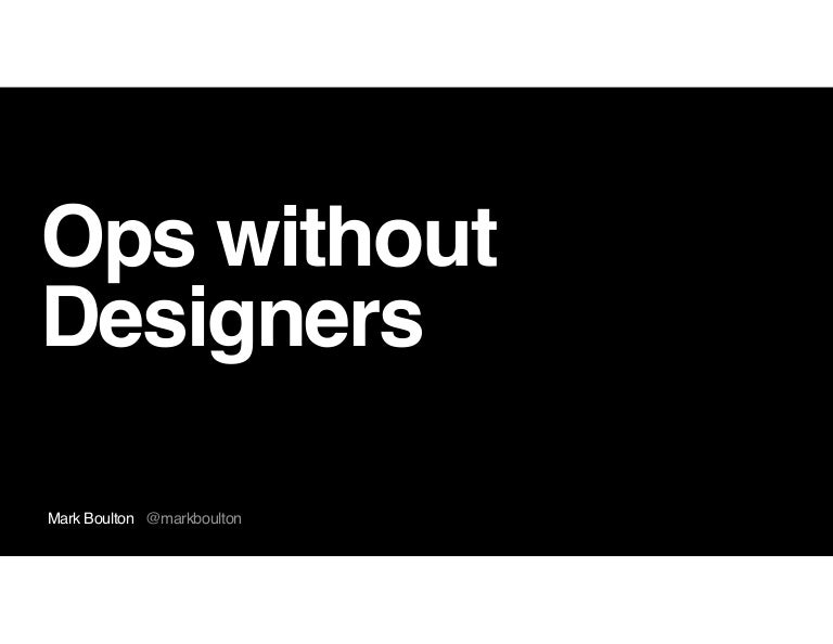 Ops Without Designers Mark Boulton At Designops Summit 2018