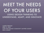 Meet the Needs of Your Users: Using Design Thinking to Understand, Adapt, and Innovate
