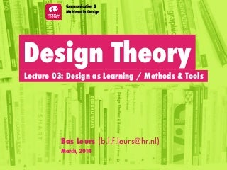Design Theory - Lecture 03: Design as Learning / Methods & Tools