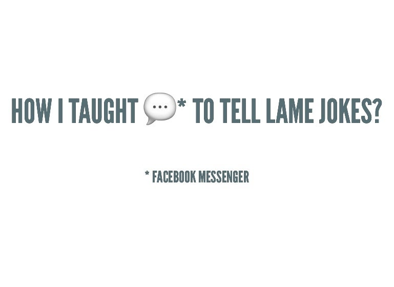How I Taught The Messenger To Tell Lame Jokes