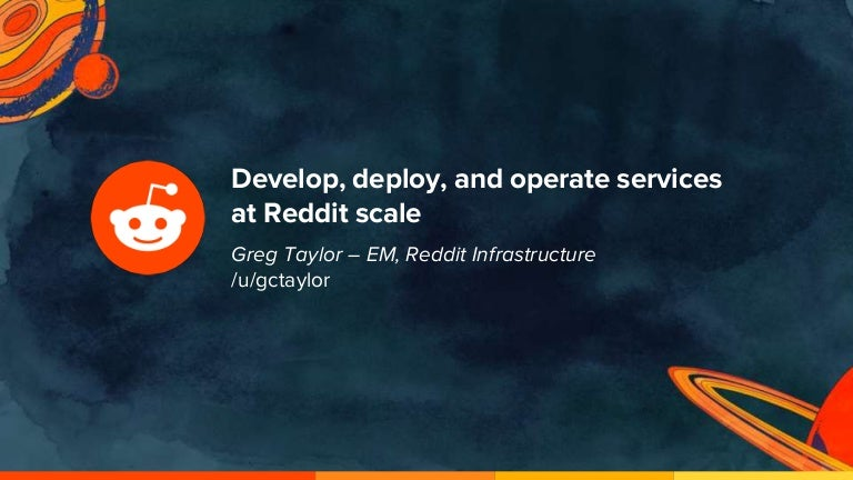 Develop, deploy, and operate services at reddit scale oscon 2018