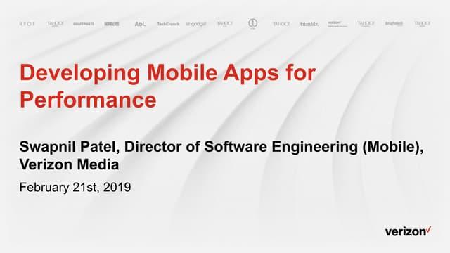 Developing Mobile Apps for Performance - Swapnil Patel, Verizon Media