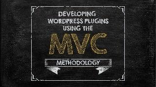 Developing WordPress Plugins Using the MVC Methodology