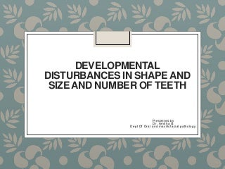 Developmental disturbances shape, size and number of the teeth