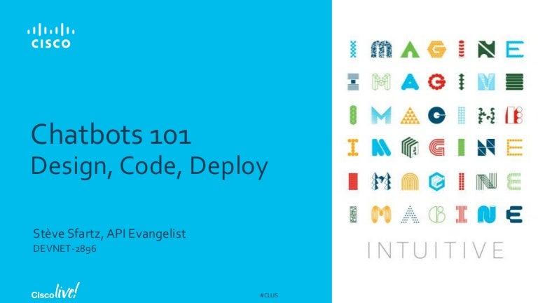 Chatbots 101: design, code, deploy - Cisco Live Orlando 2018 - DEVNET…