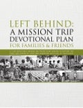 Left Behind: A Mission Trip Devotional Plan for Families and Friends
