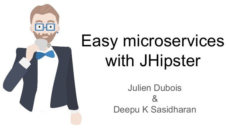 Easy Microservices with JHipster - Devoxx BE 2017
