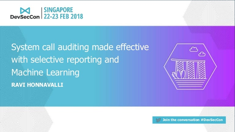 DevSecCon Singapore 2018 - System call auditing made effective with m…