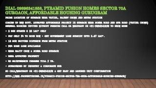 Dial, 09896341858, pyramid fusion homes sector 70a gurgaon, affordable housing gurugram