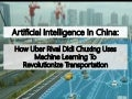 How Chinese Company Didi Chuxing Uses AI & Machine Learning To Revolutionize Transportation