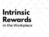 Intrinsic Rewards in the Workplace