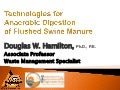 Technologies for Anaerobic Digestion of Flushed Swine Manure