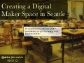 Creating a Digital Maker Space in Seattle