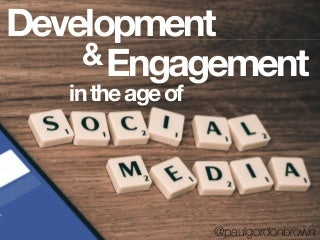 Development and Engagement in the Age of Social Media