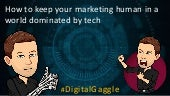 How to keep your marketing human in a world dominated technology
