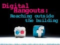 Digital Hangouts: Reaching Outside the Building