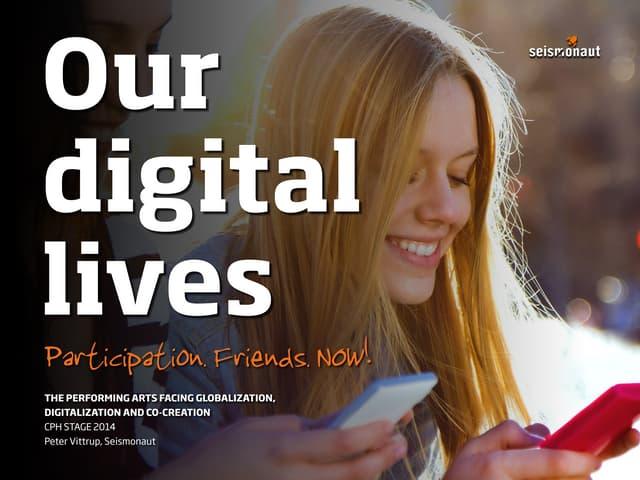 Our digital lives. Participation. Friends. NOW!