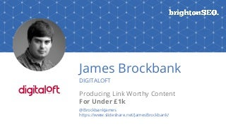 Producing Link Worthy Content For Under £1k - BrightonSEO - April 2018