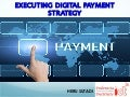 Executing Digital Payment Strategy