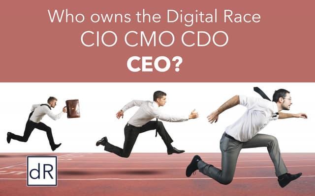 Digital Race - CIO CMO CDO or CEO?