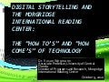 "Digital storytelling at the Morgridge International Reading Center: The ""how-tos"" and ""how comes"" of technology"