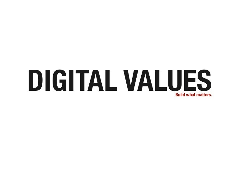 digital values A set of beliefs, value systems and behaviors adopted, displayed and practiced in mediums including but not limited to digital devices, online platforms and computer mediated communication frameworks.