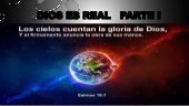 Dios es real 1era parte