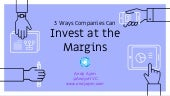 3 Ways Companies Can Invest at the Margins