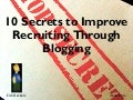 10 Secrets to Improve Recruiting Through Blogging