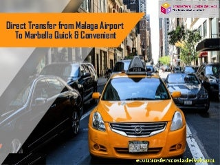 Direct transfer from malaga airport to marbella quick & convenient