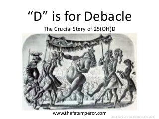 D is for Debacle - The Sun, Vitamin D, 25(OH)D and Health