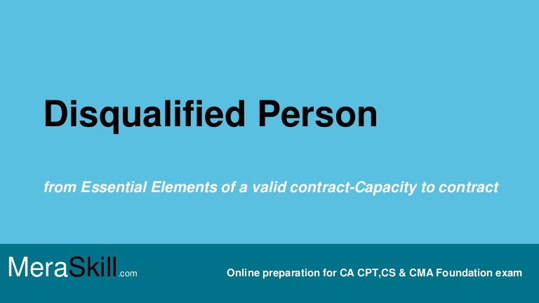 Capacity To Contract- Persons Disqualified To Contract