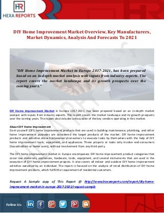 Diy home improvement market overview, key manufacturers, market dynamics, analysis and forecasts to 2021