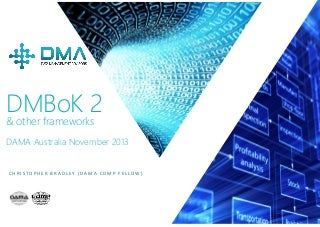 DMBOK 2.0 and other frameworks including TOGAF & COBIT - keynote from DAMA Australia November 2013