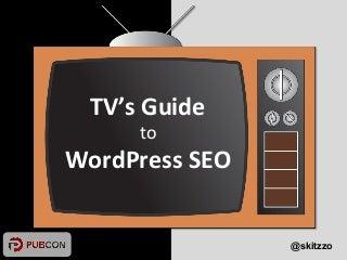 TV's Guide to WordPress SEO - Pubcon 2013